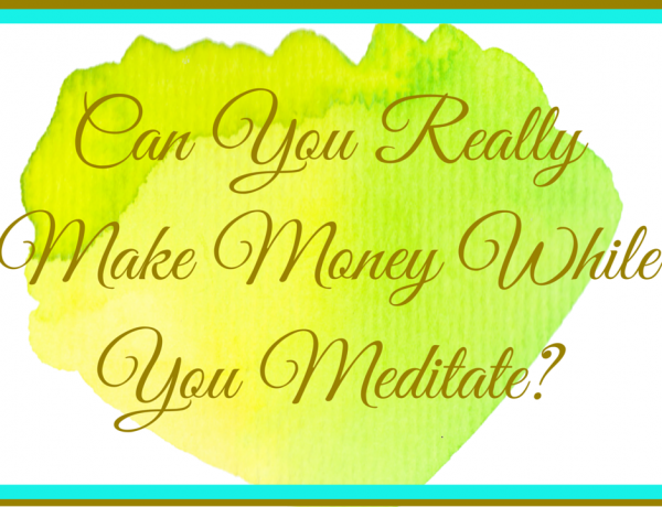 Can You Really Make Money While You Meditate™?
