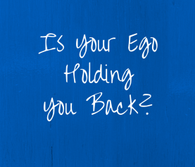 Is Your Ego Holding You Back?