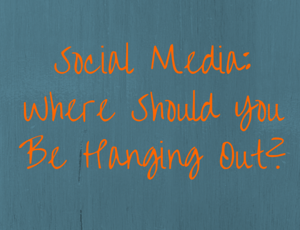 Social Media: Where Should You Be Hanging Out?