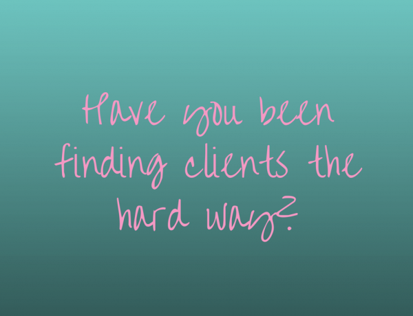 Have you been finding clients the hard way?
