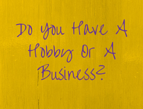 Do You Have A Hobby Or A Business?