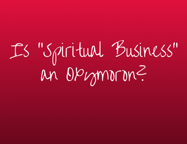 "Is ""Spiritual Business"" an Oxymoron?"