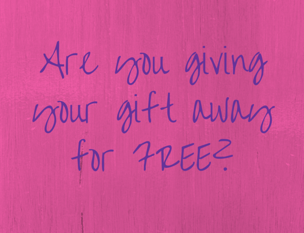 Are You Giving Your Gift Away For FREE?