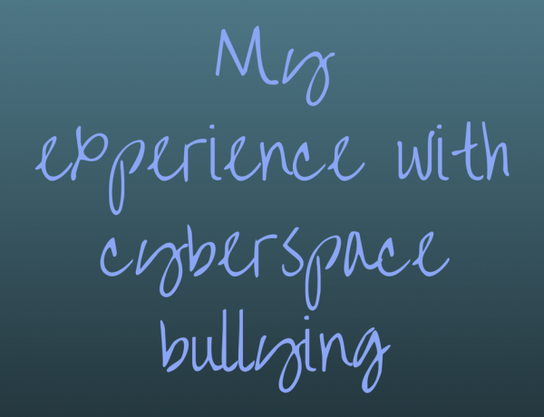 My Experience with Cyberspace Bullying