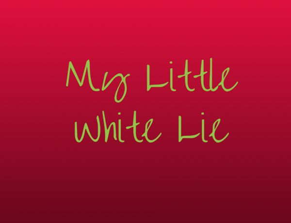 My little white lie…