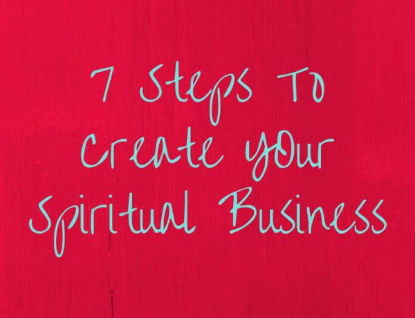 7 Steps To Create Your Spiritual Business