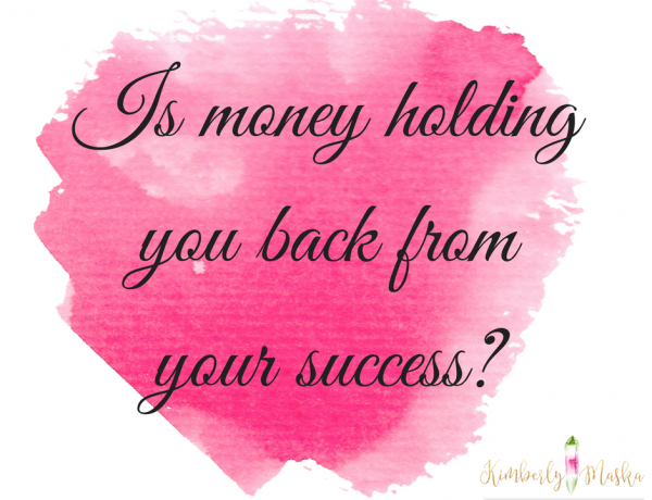 Is money holding you back from your success?