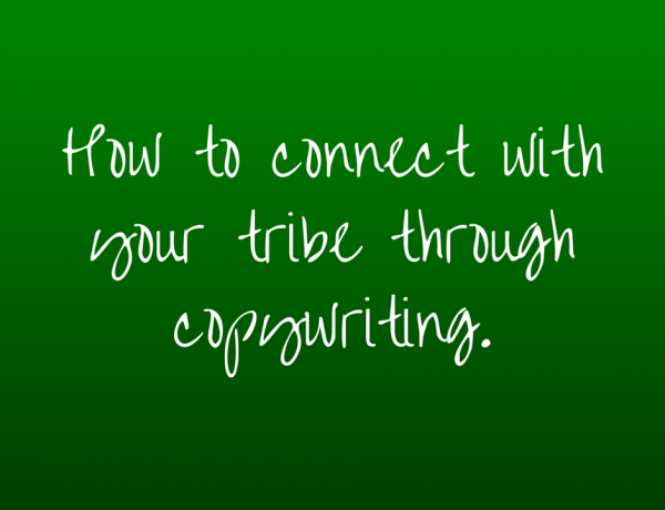 How To Connect With Your Tribe Through Copywriting